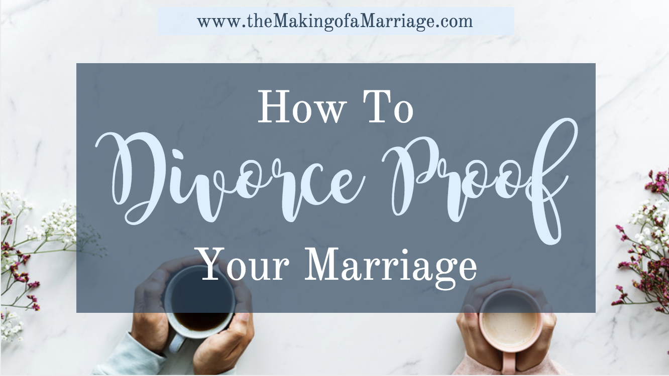 How To Divorce Proof Your Marriage Loving Well Through All The Merger Better And Worse In Life